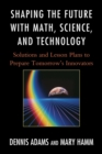 Shaping the Future with Math, Science, and Technology : Solutions and Lesson Plans to Prepare Tomorrows Innovators - eBook