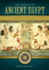 The World of Ancient Egypt: A Daily Life Encyclopedia [2 volumes] : A Daily Life Encyclopedia - eBook