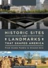 Historic Sites and Landmarks that Shaped America: From Acoma Pueblo to Ground Zero [2 volumes] : From Acoma Pueblo to Ground Zero - eBook