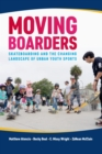 Moving Boarders : Skateboarding and the Changing Landscape of Urban Youth Sports - eBook