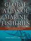 Global Atlas of Marine Fisheries : A Critical Appraisal of Catches and Ecosystem Impacts - Book