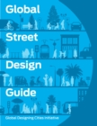Global Street Design Guide : Global Designing Cities Initiative - Book