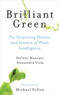 Brilliant Green : The Surprising History and Science of Plant Intelligence - Book