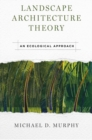Landscape Architecture Theory : An Ecological Approach - Book
