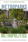 Metroparks, Metropolitics : A Guide for Greening the Region - Book
