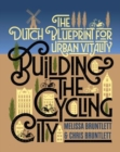 Building the Cycling City : The Dutch Blueprint for Urban Vitality - Book