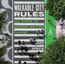 Walkable City Rules : 101 Steps to Making Better Places - Book