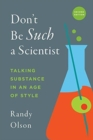 Don't Be Such a Scientist, Second Edition : Talking Substance in an Age of Style - Book