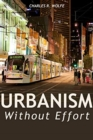 Urbanism Without Effort : Reconnecting with First Principles of the City - Book