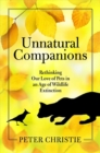 Unnatural Companions : Rethinking Our Love of Pets in an  Age of Wildlife Extinction - Book