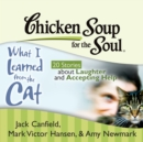 Chicken Soup for the Soul: What I Learned from the Cat - 20 Stories about Laughter and Accepting Help - eAudiobook