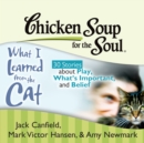 Chicken Soup for the Soul: What I Learned from the Cat - 30 Stories about Play, What's Important, and Belief - eAudiobook