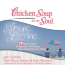 Chicken Soup for the Soul: True Love - 29 Stories about Proposals, Weddings, and Keeping Love Alive - eAudiobook