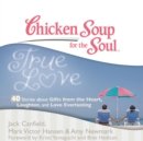 Chicken Soup for the Soul: True Love - 40 Stories about Gifts from the Heart, Laughter, and Love Everlasting - eAudiobook