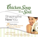 Chicken Soup for the Soul: Shaping the New You - 31 Stories about the Gym, Liking Yourself, and Having a Partner - eAudiobook