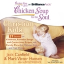 Chicken Soup for the Soul: Christian Kids - 37 Stories on Kindness, Favorite Songs and Quotations, Prayer, and Family Time for Christian Kids and Their Parents - eAudiobook