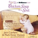 Chicken Soup for the Soul: Christian Kids - 31 Stories about The People We Know in Heaven, Giving, God's Creatures, and His Signs for Christian Kids and Their Parents - eAudiobook