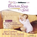 Chicken Soup for the Soul: Christian Kids - 33 Stories about God's Angels, Parents, Miracles, Youthful Wisdom, and Belief for Christian Kids and Their Parents - eAudiobook