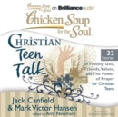 Chicken Soup for the Soul: Christian Teen Talk - 32 Stories of Finding God, Friends, Values, and the Power of Prayer for Christian Teens - eAudiobook
