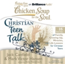 Chicken Soup for the Soul: Christian Teen Talk - 35 Stories of Family, Growing Up, Miracles, and Life Lessons for Christian Teens - eAudiobook