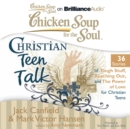 Chicken Soup for the Soul: Christian Teen Talk - 36 Stories of Tough Stuff, Reaching Out, and the Power of Love for Christian Teens - eAudiobook
