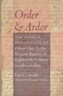 Order and Ardor : The Revival Spirituality of Oliver Hart and the Regular Baptists in Eighteenth-Century South Carolina - Book