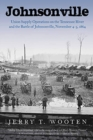 Johnsonville : Union Supply Operations on the Tennessee River and the Battle of Johnsonville, November 4-5, 1864 - Book
