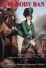 Bloody Ban : Banastre Tarleton and the American Revolution, 1776 - 1783 - Book