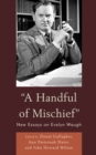 A Handful of Mischief : New Essays on Evelyn Waugh - eBook