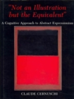 'Not an Illustration But the Equivalent' : A Cognitive Approach to Abstract Expressionism - Book