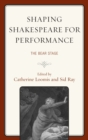 Shaping Shakespeare for Performance : The Bear Stage - eBook