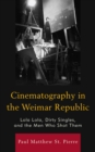 Cinematography in the Weimar Republic : Lola Lola, Dirty Singles, and the Men Who Shot Them - eBook