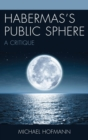 Habermas's Public Sphere : A Critique - eBook