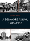 A Delaware Album, 1900-1930 - eBook