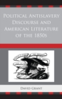Political Antislavery Discourse and American Literature of the 1850s - eBook