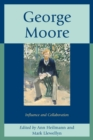 George Moore : Influence and Collaboration - eBook