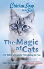 Chicken Soup for the Soul: The Magic of Cats : 101 Tales of Family, Friendship & Fun - Book