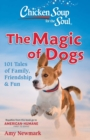 Chicken Soup for the Soul: The Magic of Dogs : 101 Tales of Family, Friendship & Fun - Book