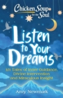 Chicken Soup for the Soul: Listen to Your Dreams : 101 Tales of Inner Guidance, Divine Intervention and Miraculous Insight - Book