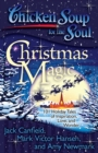 Chicken Soup for the Soul: Christmas Magic : 101 Holiday Tales of Inspiration, Love, and Wonder - eBook