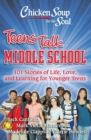 Chicken Soup for the Soul: Teens Talk Middle School : 101 Stories of Life, Love, and Learning for Younger Teens - eBook