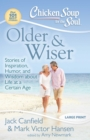 Chicken Soup for the Soul: Older & Wiser : Stories of Inspiration, Humor, and Wisdom about Life at a Certain Age - eBook