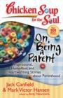 Chicken Soup for the Soul: On Being a Parent : Inspirational, Humorous, and Heartwarming Stories about Parenthood - eBook