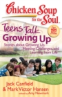 Chicken Soup for the Soul: Teens Talk Growing Up : Stories about Growing Up, Meeting Challenges, and Learning from Life - eBook