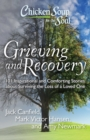 Chicken Soup for the Soul: Grieving and Recovery : 101 Inspirational and Comforting Stories about Surviving the Loss of a Loved One - eBook