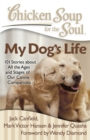 Chicken Soup for the Soul: My Dog's Life : 101 Stories about All the Ages and Stages of Our Canine Companions - eBook
