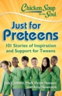 Chicken Soup for the Soul: Just for Preteens : 101 Stories of Inspiration and Support for Tweens - eBook