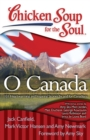 Chicken Soup for the Soul: O Canada : 101 Heartwarming and Inspiring Stories by and for Canadians - eBook