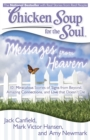 Chicken Soup for the Soul: Messages from Heaven : 101 Miraculous Stories of Signs from Beyond, Amazing Connections, and Love that Doesn't Die - eBook