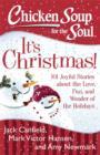 Chicken Soup for the Soul: It's Christmas! : 101 Joyful Stories about the Love, Fun, and Wonder of the Holidays - eBook